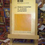 """Ion Biberi - Viata si moartea in evolutia universului """"A4674"""" - Istorie"""