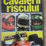 Cavalerii Riscului Piloti, Masini Si Curse Celebre - Dumitru Lazar ,389246