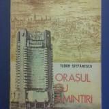 Orasul cu amintiri - Tudor Stefanescu / R5P3F - Carte de calatorie