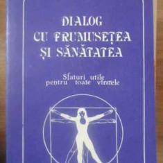 Dialog Cu Frumusetea Si Sanatatea. Sfaturi Utile Pentru Toate - Constanta Popovici, 389469 - Carte Medicina alternativa