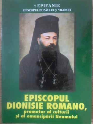 Episcopul Dionisie Romano, Promotor Al Culturii Si Al Emancip - Epifanie  Episcopul Buzaului Si Vrancei ,389455 | arhiva Okazii.ro