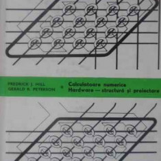 Calculatoare Numerice Hardware - Structura Si Proiectare - F.j. Hill, G.r. Peterson, 389447