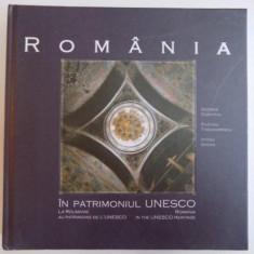 ROMANIA IN PATRIMONIUL UNESCO de GEORGE DUMITRIU, RAZVAN THEODORESCU, ATENA GROZA, 2015 - Carte Arhitectura