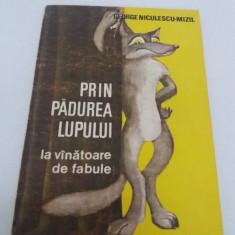 PRIN PĂDUREA LUPULUI*LA VÂNĂTOARE DE FABULE/ GEORGE NICULESCU-MIZIL/ 1986 - Carte Fabule