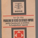 (C6626) PROBLEME DE FIZICA CU SITUATII IMPUSE DE ION GH. VITA - Carte Fizica