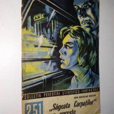 Sageata Carpatilor nu opreste - Ion Nicolae Bucur Nr. 251 Colectia povestiri SF - Carte SF