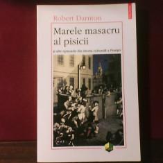 Robert Darnton Marele masacru al pisicii si alte episoade din istoria Frantei, Polirom