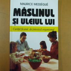 Maslinul si uleiul lui Maurice Messegue Bucuresti 1999 - Carte Dietoterapie
