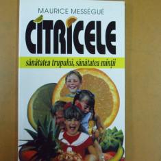Citricele sanatatea trupului si mintii Maurice Messegue Bucuresti 1998 - Carte Dietoterapie