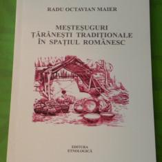 RADU MAIER - MESTESUGURI TARANESTI TRADITIONALE DIN ROMANIA - Carte Arta populara