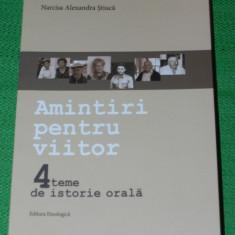 AMINTIRI PENTRU VIITOR. 4 TEME DE ISTORIE ORALA - NARCISA ALEXANDRA STIUCA, Alta editura