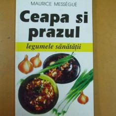 Ceapa si prazul legumele sanatatii Maurice Messegue Bucuresti 2000 - Carte Dietoterapie