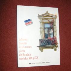 Augustin Ioan- Influente franceze in arhitectura si arta din Romania sec XIX -XX - Carte Arhitectura