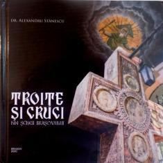 TROITE SI CRUCI DIN SCREII BRASOVULUI de ALEXANDRU STANESCU, 2015 - Carti Crestinism