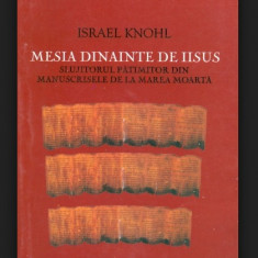 Israel Knohl - Mesia dinainte de Iisus - Carti Iudaism