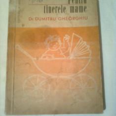 PENTRU TINERELE MAME ~ Dr. DUMITRU GHEORGHIU - Carte Ghidul mamei