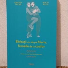 BARBATII VIN DE PE MARTE, FEMEILE VIN DE LA COAFOR-SIMONA TACHE, MIHAI RADU - Carte Psihologie