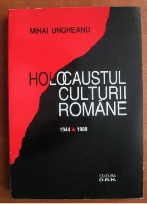 Mihai Ungheanu - Holocaustul culturii romane 1944-1989 foto