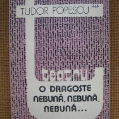 Tudor Popescu - O dragoste nebuna, nebuna, nebuna... - Carte Teatru