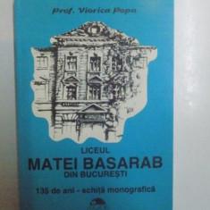 LICEUL MATEI BASARAB DIN BUCURESTI 135 DE ANI . SCHITA MONOGRAFICA de VIORICA POPA, 1995 - Istorie