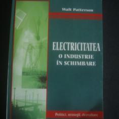 WALT PATTERSON - ELECTRICITATEA O INDUSTRIE IN SCHIMBARE - Carti Energetica