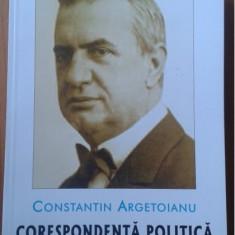 Corespondenta politica / Constantin Argetoianu - Carte Politica