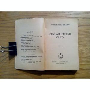 CUM AM CUCERIT VIEATA - Petre Georgescu-Delafras - editia II -a, 1939, 306 p.
