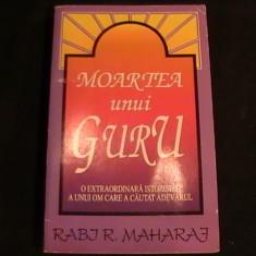MOARTEA UNUI GURU- O ISTORIE A UNUI OM CARE A CAUTAT ADEVARUL-RABJR MAHARAJ- - Carti Hinduism