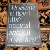 Momente si figuri din trecutul muzicii romanesti - I. Weinberg - Carte Arta muzicala