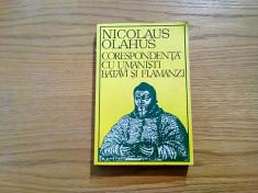 NICOLAUS OLAHUS - Corespondenta cu Umanisti Batavi si Flamanzi - 1974, 350 p. foto
