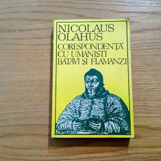 NICOLAUS OLAHUS - Corespondenta cu Umanisti Batavi si Flamanzi - 1974, 350 p.