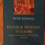 Religie Si Societate In Europa Secularizarea In Secolele Al X - Rene Remond ,529716