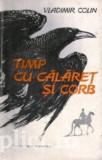 Vladimir Colin - Timp cu calaret si corb