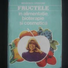 Mihaescu Grigore - Fructele in alimentatie, bioterapie si cosmetica - Carte tratamente naturiste