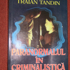 Traian Tandin - Paranormalul in criminalistica - Vol. II