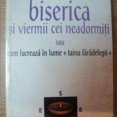 Mihai Urzica - Biserica si viermii cei neadormiti - Carti ortodoxe