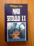 E4 PHILIPPE AZIZ - MAGII SECOLULUI XX