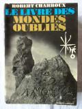 LE LIVRE DES MONDES OUBLIES, Robert Charroux, 1971. Cartea lumilor uitate, Alta editura
