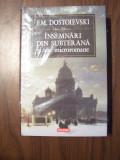 Insemnari din subterana si alte microromane - F.M.Dostoievski (Polirom, 2007), F.M. Dostoievski