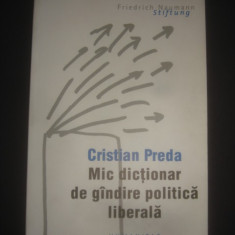 CRISTIAN PREDA - MIC DICTIONAR DE GANDIRE POLITICA LIBERALA - Carte Politica