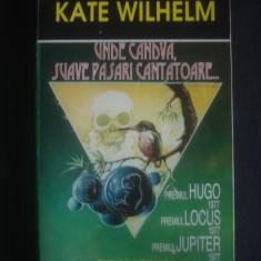 Kate Wilhelm - Unde candva, suave pasari cantatoare ...
