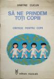 SA NE PRINDEM TOTI COPIII. CANTECE PENTRU COPII - Dimitrie Cuclin