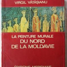 LA PEINTURE MURALE DU NORD DE LA MOLDAVIE, Virgil Vatasianu, 1974, Alta editura
