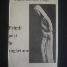 CARDINAL JEAN-MARIE LUSTIGER - PRIMII PASI IN RUGACIUNE