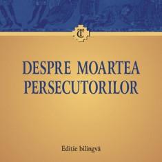K2 Despre moartea persecutorilor - Lactantiu - Carti ortodoxe