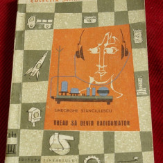 Carte - Vreau sa devin radioamator de Gheorghe Stanciulescu - 1967 / 232 pag.!!