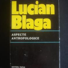 LUCIAN BLAGA - ASPECTE ANTROPOLOGICE - Filosofie