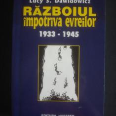 LUCY S. DAWIDOWICZ - RAZBOIUL IMPOTRIVA EVREILOR - Istorie
