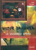 VICTOR BRAUNER - La izvoarele operei - Emil Nicolae