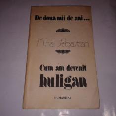MIHAIL SEBASTIAN - De doua mii de ani ... CUM AM DEVENIT HULIGAN